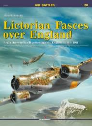 KAGERO Air Battles No.20 Lictorian Fasces over England Regia Aeronautica in action against England 1940–1941